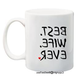 BEST WIFE EVER - Coffee or Tea Cup 11 or 15 oz Ceramic Mug i